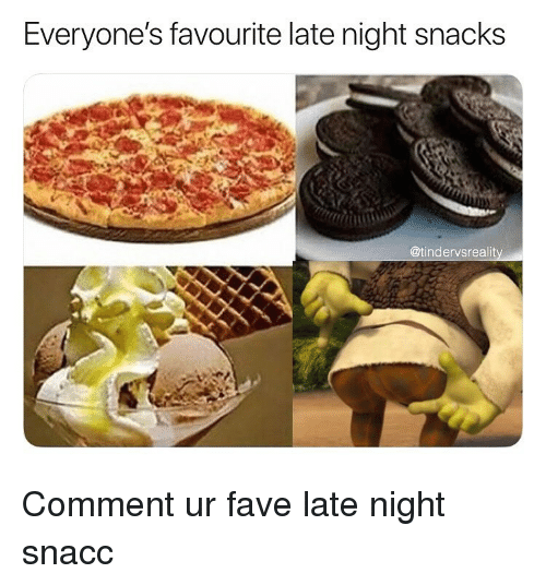 late night snacks: Everyone's favourite late night snacks  @tindervsrealit Comment ur fave late night snacc