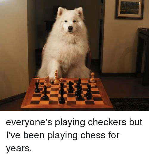 [Image: everyones-playing-checkers-but-ive-been-...997400.png]