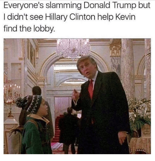 Dank, Hillary Clinton, and Help: Everyone's slamming Donald Trump but  I didn't see Hillary Clinton help Kevin  find the lobby.