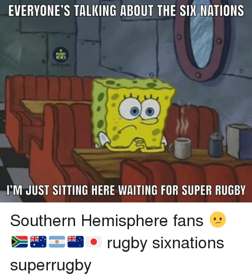 Super Rugby: EVERYONE'S TALKING ABOUT THE SIX NATIONS  RUGBY  MEMES  I'M JUST SITTING HERE WAITING FOR SUPER RUGBY Southern Hemisphere fans 😕🇿🇦🇦🇺🇦🇷🇳🇿🇯🇵 rugby sixnations superrugby