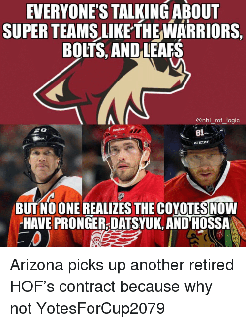 ret: EVERYONES TALKINGABOUT  SUPER TEAMS LIKETHEWARRIORS.  BOLTS, AND LEAFS  @nhl_ret Jogic  81  CCM  BUT NOONE REALIZES THE COYOTESNOW  HAVE PRONGER-DATSYUK, AND HOSSA Arizona picks up another retired HOF's contract because why not YotesForCup2079