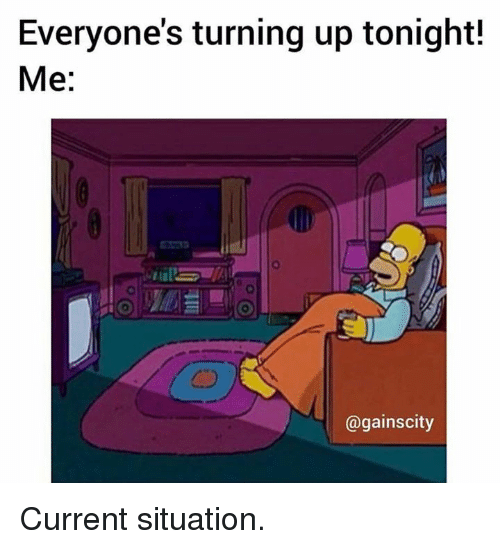 Tonight, Current, and Situation: Everyone's turning up tonight!  Me:  CD  @gainscity Current situation.