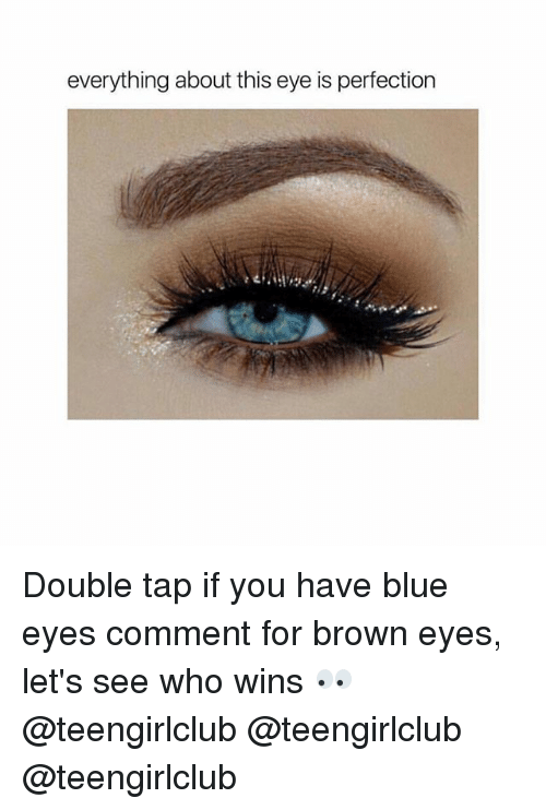 browning: everything about this eye is perfection Double tap if you have blue eyes comment for brown eyes, let's see who wins 👀 @teengirlclub @teengirlclub @teengirlclub