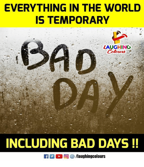Bad, World, and Indianpeoplefacebook: EVERYTHING IN THE WORLD  IS TEMPORARY  LAUGHING  INCLUDING BAD DAYS!!
