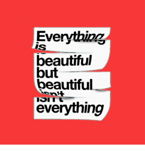 isi: Everything  IS  beautiful  but  beautiful  ISI I  everything