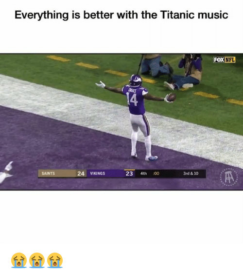 Funny, Music, and Nfl: Everything is better with the Titanic music  FOX NFL  14  SAINTS  24 VIKINGS  23 4th:00  3rd & 10 😭😭😭