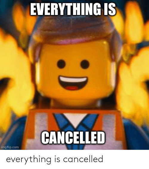 Cancelled: everything is cancelled