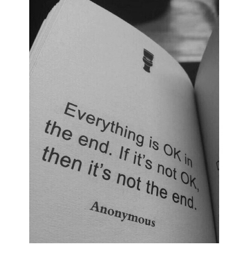 Anonymity: Everything ok  then If is in  it's it's not ok  not the end.  Anonymous