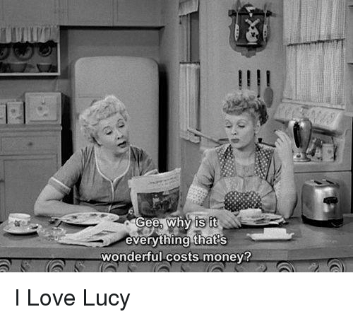 Everything Thats Wonderful Costs Money I Love Lucy Love Meme On