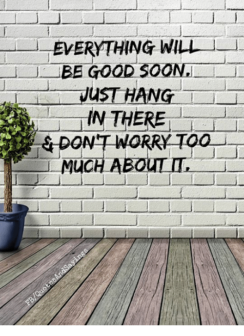 Soon..., Good, and Will: EVERYTHING WILL  BE GOOD SOON.  UST HANG  MUC  H ABOUT I