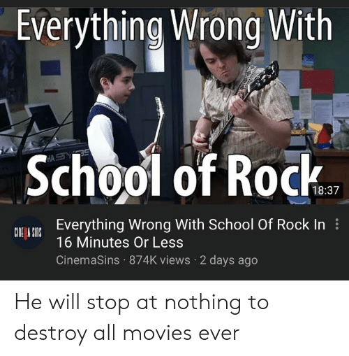 School of Rock: Everything Wrong With  School of Rock  18:37  Everything Wrong With School Of Rock In  CIDE A SInS  16 Minutes Or Less  CinemaSins 874K views 2 days ago He will stop at nothing to destroy all movies ever