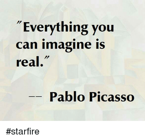 analyzing the meaning of pablo picassos statement that everything you imagine is real