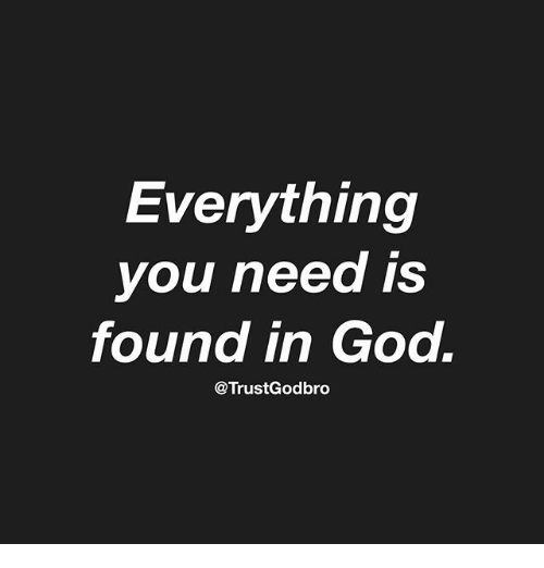 God, Memes, and 🤖: Everything  you need is  found in God.  @TrustGodbro