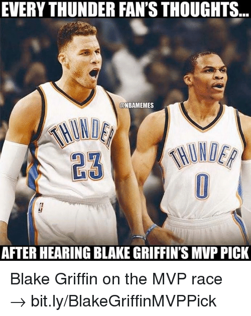 Blake Griffin, Nba, and Race: EVERYTHUNDER FAN'S THOUGHTS  NBAMEMES  AFTER HEARING BLAKEGRIFFIN's MVPPICK Blake Griffin on the MVP race → bit.ly/BlakeGriffinMVPPick