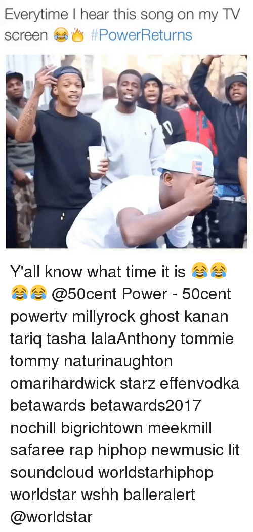 Lit, Memes, and Rap: Everytime I hear this song on my TV  screen 6 ly Y'all know what time it is 😂😂😂😂 @50cent Power - 50cent powertv millyrock ghost kanan tariq tasha lalaAnthony tommie tommy naturinaughton omarihardwick starz effenvodka betawards betawards2017 nochill bigrichtown meekmill safaree rap hiphop newmusic lit soundcloud worldstarhiphop worldstar wshh balleralert @worldstar