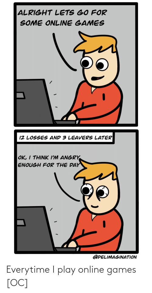 online: Everytime I play online games [OC]