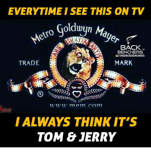 Tom & Jerry: EVERYTIME I SEE THIS ON TV  o Goldwyn Ma  BACK  BENCHERS  OTHEBACKBENCHERS  MARK  TRADE  I ALWAYS THINK ITS  TOM & JERRY