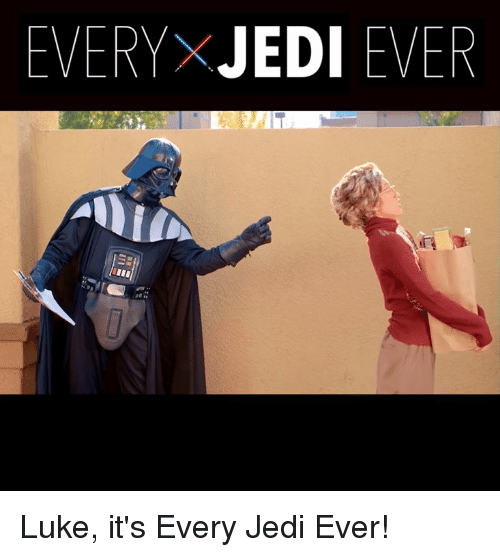 Dank, Jedi, and 🤖: EVERYXJEDI EVER Luke, it's Every Jedi Ever!