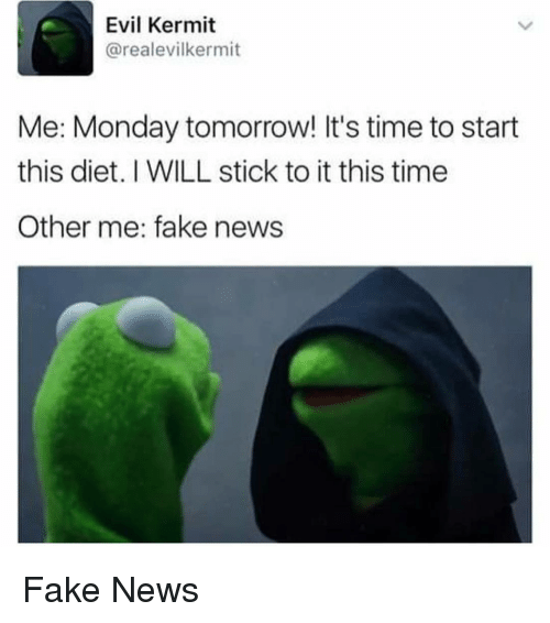 Memes, 🤖, and Sticks: Evil Kermit  arealevilkermit  Me: Monday tomorrow! It's time to start  this diet. I WILL stick to it this time  Other me: fake news Fake News