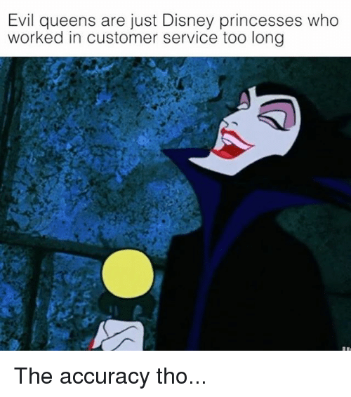 Disney, Memes, and 🤖: Evil queens are just Disney princesses who  worked in customer service too long The accuracy tho...