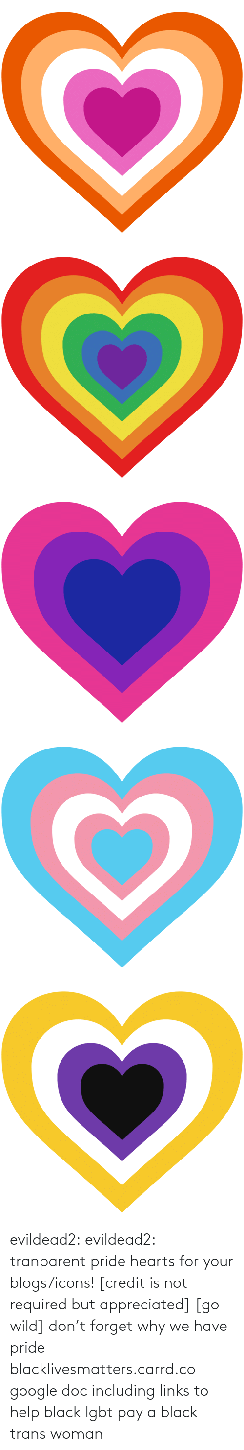 Credit: evildead2:  evildead2:  tranparent pride hearts for your blogs/icons! [credit is not required but appreciated] [go wild]      don't forget why we have pride  blacklivesmatters.carrd.co  google doc including links to help black lgbt pay a black trans woman