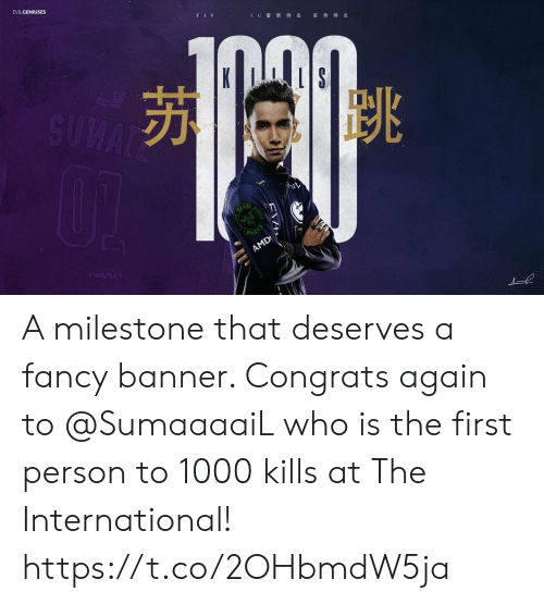 banner: EVILGENIUSES  TI9  E G 蓄势 待发  蓄 势待发  SUMAT  PAZER  AMD A milestone that deserves a fancy banner. Congrats again to @SumaaaaiL who is the first person to 1000 kills at The International! https://t.co/2OHbmdW5ja
