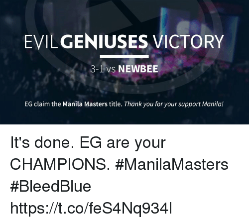 egs: EVILGENIUSES VICTORY  3- LVS NEWBEE  EG claim the Manila Masters title. Thank you for your support Manila! It's done. EG are your CHAMPIONS. #ManilaMasters #BleedBlue https://t.co/feS4Nq934l