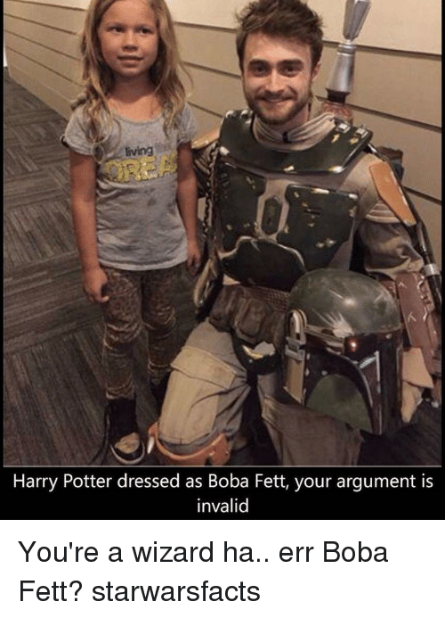 Argument Is Invalid: Eving  Harry Potter dressed as Boba Fett, your argument is  invalid You're a wizard ha.. err Boba Fett? starwarsfacts
