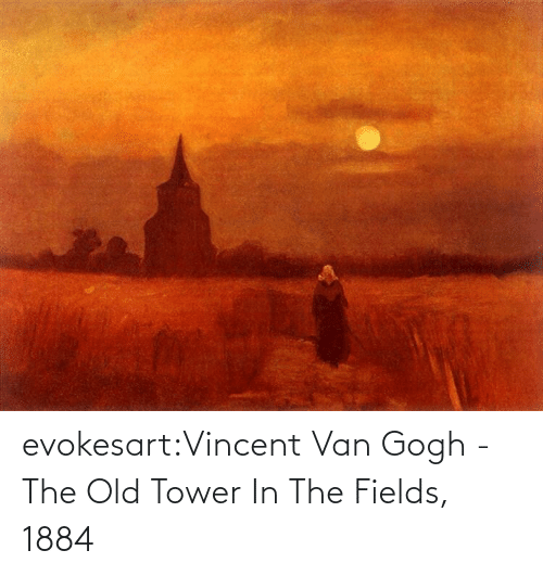 tower: evokesart:Vincent Van Gogh -  The Old Tower In The Fields, 1884