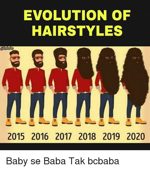 Memes, Baba, and Evolution: EVOLUTION OF  HAIRSTYLES  2015 2016 2017 2018 2019 2020 Baby se Baba Tak bcbaba