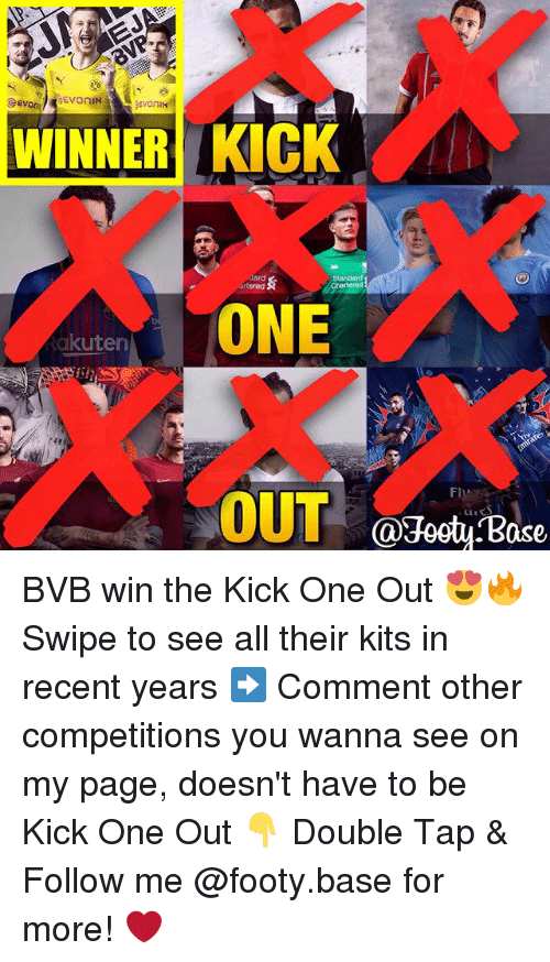 Memes, 🤖, and Page: Evonik  WINNER KICK  ONE  akuten  Fl BVB win the Kick One Out 😍🔥 Swipe to see all their kits in recent years ➡️ Comment other competitions you wanna see on my page, doesn't have to be Kick One Out 👇 Double Tap & Follow me @footy.base for more! ❤️