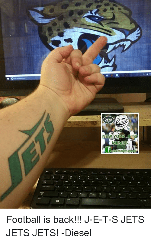 Meme, Memes, and New York Jets: EW YORK JETS  MEMES Football is back!!! J-E-T-S JETS JETS JETS!  -Diesel