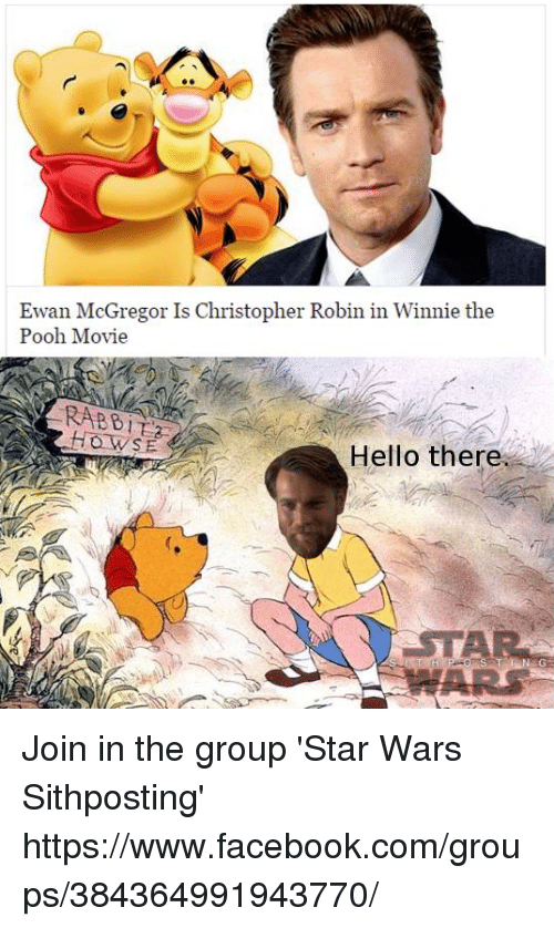 Facebook, Hello, and Star Wars: Ewan McGregor Is Christopher Robin in Winnie the  Pooh Movie  SET  Hello there Join in the group 'Star Wars Sithposting' https://www.facebook.com/groups/384364991943770/