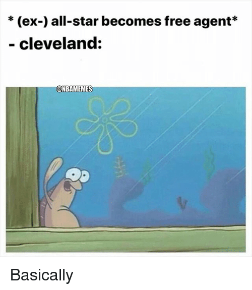All Star, Nba, and Cleveland: * (ex-) all-star becomes free agent*  - cleveland:  ONBAMEMES Basically