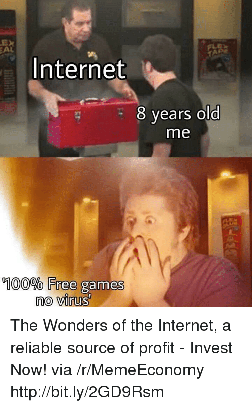 Reliable Source: EX  EAL  Internet  8 years old  me  0  100% Free  games  no virus The Wonders of the Internet, a reliable source of profit - Invest Now! via /r/MemeEconomy http://bit.ly/2GD9Rsm