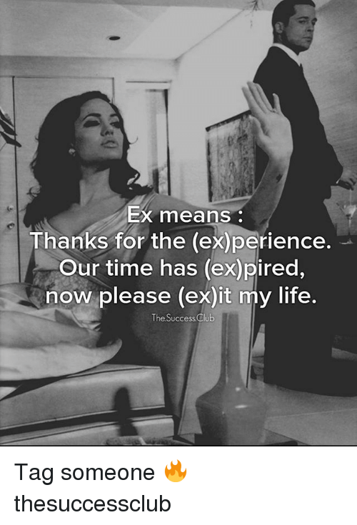 Club, Life, and Memes: EX means  Thanks for the (experience.  Our time has (expired,  now please (ex)it my life.  The Success Club Tag someone 🔥 thesuccessclub