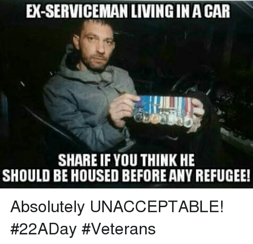🤖: EX-SERVICEMANLIVINGIN A CAR  SHARE IF YOU THINK HE  SHOULD BE HOUSED BEFOREANY REFUGEE! Absolutely UNACCEPTABLE! #22ADay #Veterans