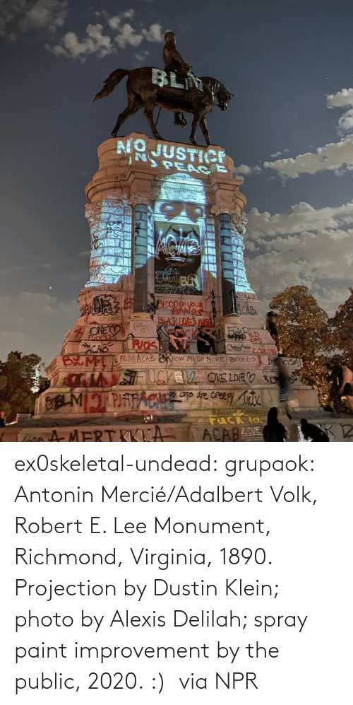 src: ex0skeletal-undead: grupaok: Antonin Mercié/Adalbert Volk, Robert E. Lee Monument, Richmond, Virginia, 1890. Projection by Dustin Klein; photo by Alexis Delilah; spray paint improvement by the public, 2020. :)  via NPR
