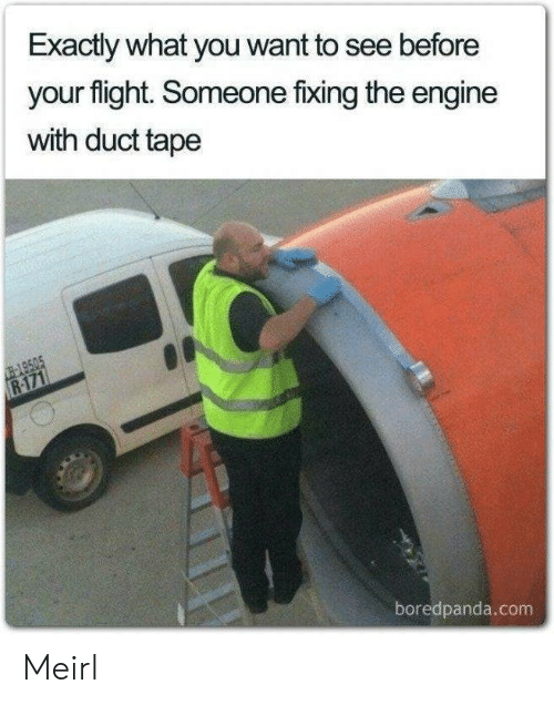 Boredpanda: Exactly what you want to see before  your flight. Someone fixing the engine  with duct tape  -149505  R-171  boredpanda.com Meirl