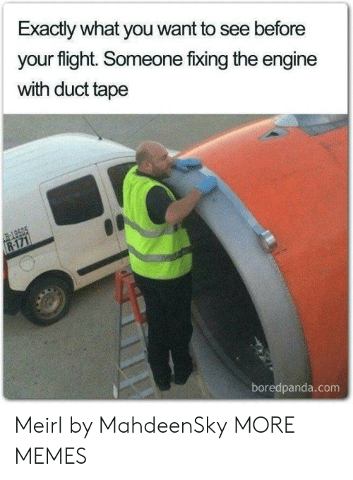 Boredpanda: Exactly what you want to see before  your flight. Someone fixing the engine  with duct tape  -149505  R-171  boredpanda.com Meirl by MahdeenSky MORE MEMES