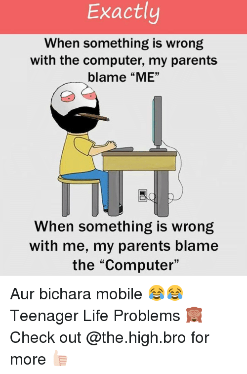 """Computers, Life, and Parents: Exactly  When something is wrong  with the computer, my parents  blame """"ME""""  When something is wrong  with me, my parents blame  the """"Computer"""" Aur bichara mobile 😂😂 Teenager Life Problems 🙈 Check out @the.high.bro for more 👍🏻"""