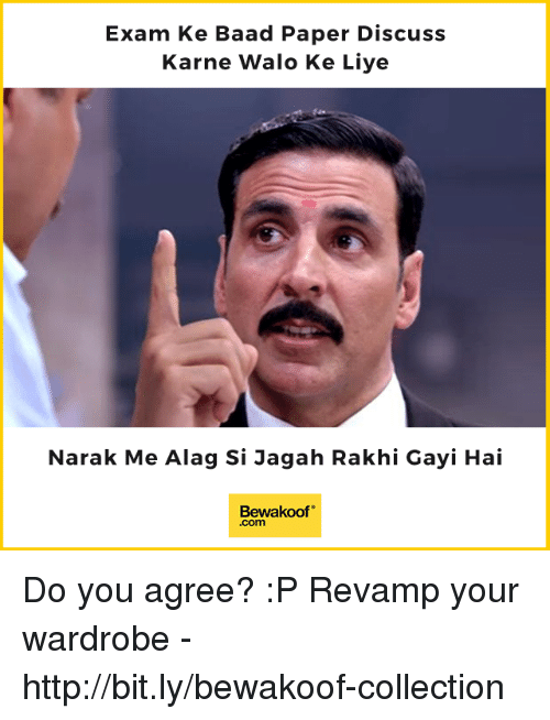 "Memes, Http, and 🤖: Exam Ke Baad Paper Discuss  Karne Walo Ke Liye  Narak Me Alag Si Jagah Rakhi Gayi Hai  Bewakoof""  .com Do you agree? :P  Revamp your wardrobe - http://bit.ly/bewakoof-collection"
