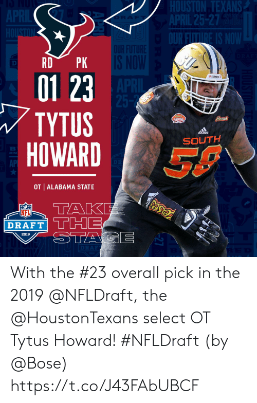 NFL draft: EXANS  AP  OURF  25-2  01 23  TYTUS  HOWARD  FHORNETS  adidas  SE  ON  AP  OT ALABAMA STATE  NFL  DRAFT!  2019 With the #23 overall pick in the 2019 @NFLDraft, the @HoustonTexans select OT Tytus Howard! #NFLDraft (by @Bose) https://t.co/J43FAbUBCF