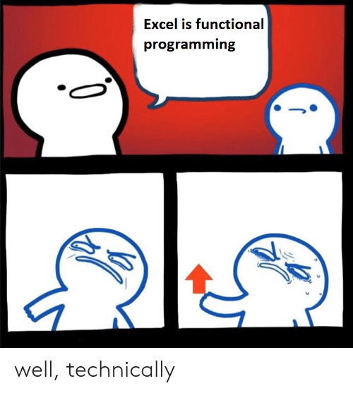 Functional: Excel is functional  programming  0 well, technically