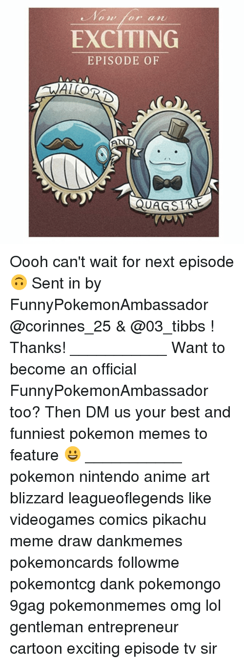 Memes, 🤖, and Art: EXCITING  EPISODE OF  AND Oooh can't wait for next episode 🙃 Sent in by FunnyPokemonAmbassador @corinnes_25 & @03_tibbs ! Thanks! ___________ Want to become an official FunnyPokemonAmbassador too? Then DM us your best and funniest pokemon memes to feature 😀 ___________ pokemon nintendo anime art blizzard leagueoflegends like videogames comics pikachu meme draw dankmemes pokemoncards followme pokemontcg dank pokemongo 9gag pokemonmemes omg lol gentleman entrepreneur cartoon exciting episode tv sir