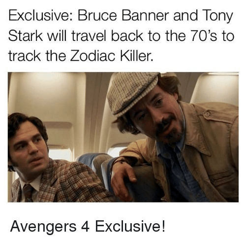 the zodiac killer: Exclusive: Bruce Banner and Tony  Stark will travel back to the 70's to  track the Zodiac Killer. Avengers 4 Exclusive!