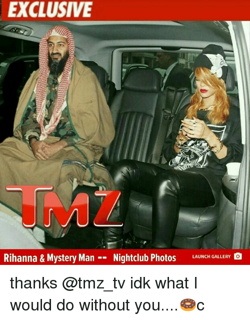 Memes, Rihanna, and Mystery: EXCLUSIVE  IMZ  Rihanna & Mystery ManNightclub Photos  LAUNCH GALLERY Q thanks @tmz_tv idk what I would do without you....🍩c