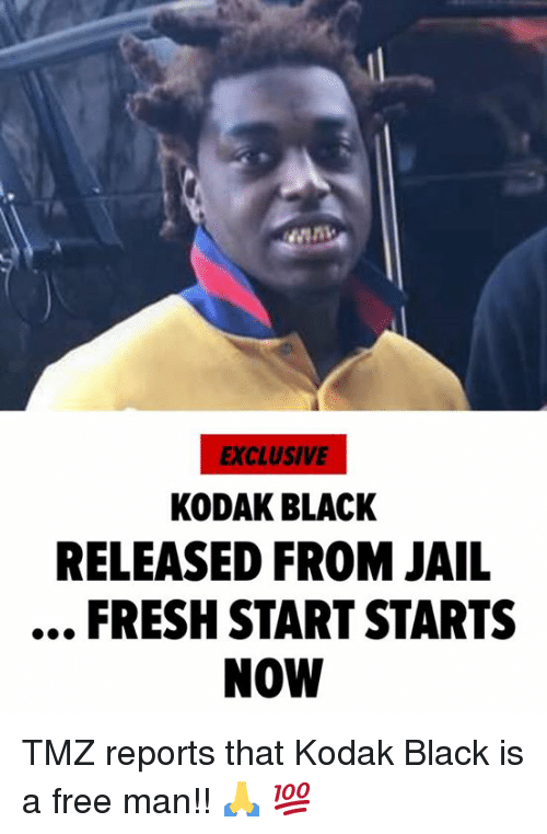Fresh Start: EXCLUSIVE  KODAK BLACK  RELEASED FROM JAIL  FRESH START STARTS  NOW ‪TMZ reports that Kodak Black is a free man!! 🙏 💯 ‬