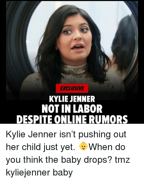 Kylie Jenner, Memes, and Baby: EXCLUSIVE  KYLIE JENNER  NOT IN LABOR  DESPITE ONLINE RUMORS Kylie Jenner isn't pushing out her child just yet. 👶When do you think the baby drops? tmz kyliejenner baby