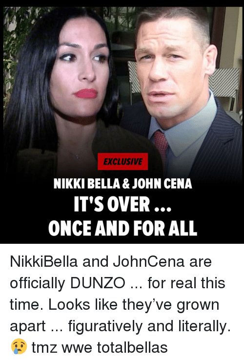 John Cena, Memes, and World Wrestling Entertainment: EXCLUSIVE  NIKKI BELLA & JOHN CENA  IT'S OVER  ONCE AND FOR ALL NikkiBella and JohnCena are officially DUNZO ... for real this time. Looks like they've grown apart ... figuratively and literally. 😢 tmz wwe totalbellas